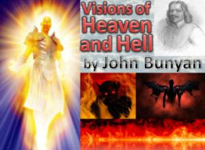 Visions of Heaven and Hell by John Bunyan, a 17th century English author.